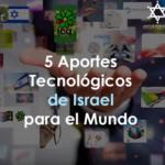 5 Enormes Aportes de Israel